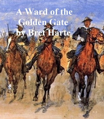 A Ward of the Golden Gate ebook by Bret Harte