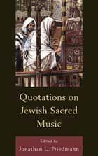 Quotations on Jewish Sacred Music ebook by Jonathan L. Friedmann
