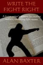 Write The Fight Right eBook por Alan Baxter
