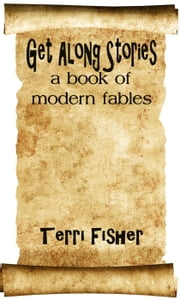 Get Along Stories: a book of modern fables ebook by Terri Fisher