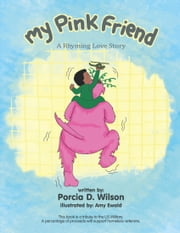 My Pink Friend - A Rhyming Love Story ebook by Porcia D. Wilson