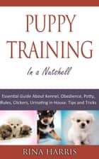 Puppy Training In A Nutshell ebook by Rina Harris