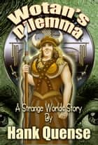 Wotan's Dilemma ebook by Hank Quense
