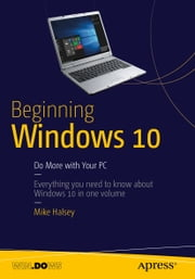 Beginning Windows 10 - Do More with Your PC ebook by Mike  Halsey