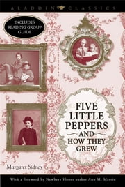 Five Little Peppers and How They Grew ebook by Margaret Sidney,Ann M. Martin