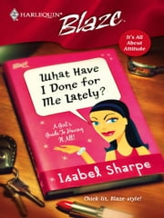 What Have I Done For Me Lately? ebook by Isabel Sharpe