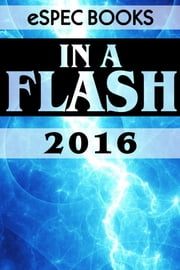 In A Flash 2016 - The eSpec Books Annual Flash Anthology ebook by Danielle Ackley-McPhail,Greg Schauer,Jeff Young