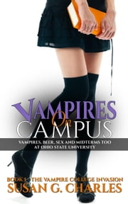 Vampires on Campus: A New Adult College Vampire Romance, Vampires, Beer and Midterms Too at Ohio State University - The Vampire College Invasion, #1 ebook by Susan G. Charles