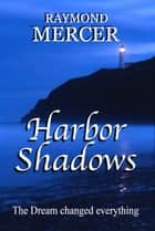 Harbor Shadows ebook by Raymond Mercer