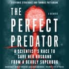The Perfect Predator - A Scientist's Race to Save Her Husband from a Deadly Superbug: A Memoir audiobook by Steffanie Strathdee, Thomas Patterson