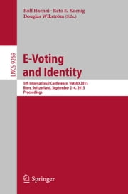 E-Voting and Identity - 5th International Conference, VoteID 2015, Bern, Switzerland, September 2-4, 2015, Proceedings ebook by Rolf Haenni,Reto E. Koenig,Douglas Wikström