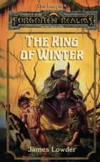The Ring of Winter ebook by James Lowder
