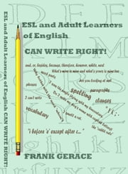 ESL and Adult Learners of English CAN WRITE RIGHT! ebook by Frank Gerace
