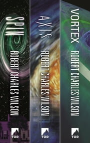 The Spin Saga Trilogy - Spin, Axis, Vortex ebook by Robert Charles Wilson