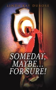 Someday, Maybe...For Sure! ebook by Linda Kay DuBose