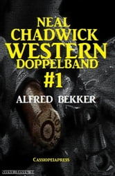Neal Chadwick Western Doppelband #1 - Cassiopeiapress Spannung ebook by Alfred Bekker