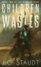 Children of the Wastes ebook by J.C. Staudt