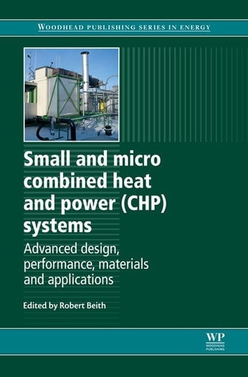 Small and Micro Combined Heat and Power (CHP) Systems - Advanced Design, Performance, Materials and Applications ebook by