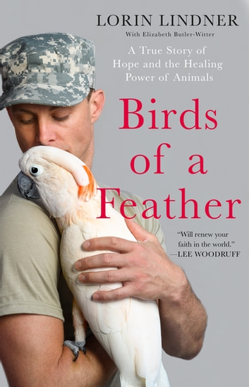 Birds of a Feather - A True Story of Hope and the Healing Power of Animals ebook by Lorin Lindner