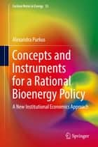 Concepts and Instruments for a Rational Bioenergy Policy - A New Institutional Economics Approach ebook by Alexandra Purkus