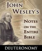 John Wesley's Notes on the Entire Bible-Deuteronomy ebook by John Wesley