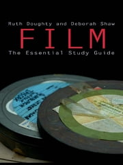 Film: The Essential Study Guide ebook by Ruth Doughty,Deborah Shaw