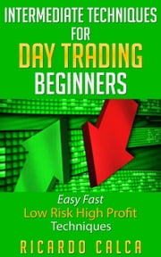 Intermediate Techniques for Day Trading Beginners ebook by Ricardo Calca