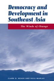 Democracy And Development In Southeast Asia - The Winds Of Change ebook by Clark Neher