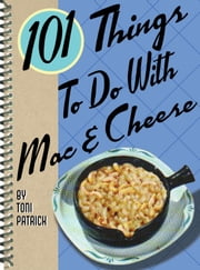 101 Things to Do with Mac & Cheese ebook by Toni Patrick