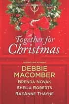 Together For Christmas/5-B Poppy Lane/When We Touch/Welcome To Icicle Falls/Starstruck ebook by Debbie Macomber, Brenda Novak, Sheila Roberts,...