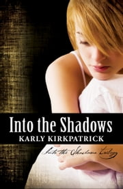 Into the Shadows - Book One of the Into the Shadows Trilogy ebook by Karly Kirkpatrick