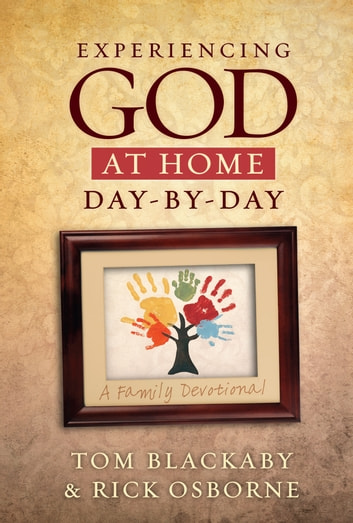 Experiencing God at Home Day by Day - A Family Devotional ebook by Tom Blackaby,Rick Osborne