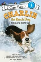 Charlie the Ranch Dog: Charlie's Snow Day ebook by Diane deGroat, Ree Drummond