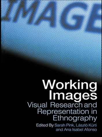 Working Images - Visual Research and Representation in Ethnography ebook by