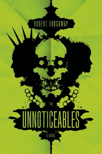 The Unnoticeables - A Novel ebook by Robert Brockway