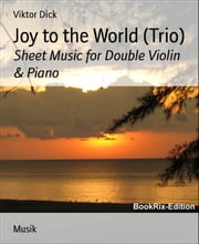 Joy to the World (Trio) - Sheet Music for Double Violin & Piano ebook by Viktor Dick