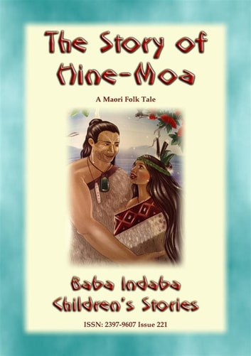 THE STORY OF HINE-MOA - A Maori Legend - Baba Indaba Children's Stories Issue 221 ebook by Anon E. Mouse