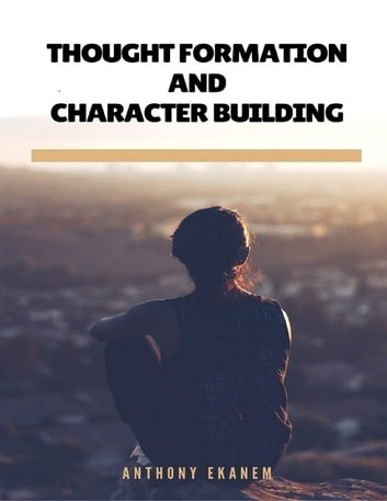 Thought Formation and Character Building ebook by Anthony Ekanem