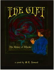 The Gift: The Return of Wonder ebook by B.E. Howard
