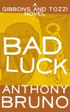 Bad Luck ebook by Anthony Bruno