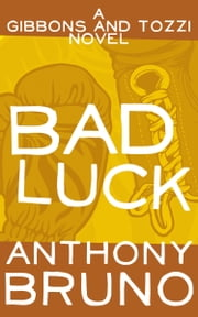 Bad Luck - A Gibbons and Tozzi Novel (Book 3) ebook by Anthony Bruno