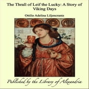 The Thrall of Leif the Lucky: A Story of Viking Days ebook by Ottilie Adelina Liljencrantz