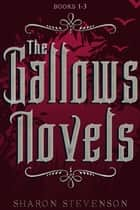 The Gallows Novels Box Set (Books 1-3) ebook by Sharon Stevenson