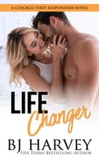 Life Changer - Chicago First Responders, #2 ebook by BJ Harvey