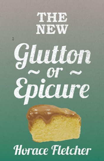 The New Glutton Or Epicure ebook by Horace Fletcher