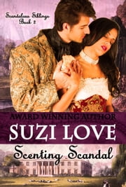 Scenting Scandal (Scandalous Siblings Series Book 2) ebook by Suzi Love