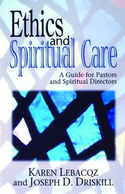 Ethics and Spiritual Care - A Guide for Pastors and Spiritual Directors ebook by Karen Lebacqz,Driskill, Joseph