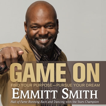 Game On - Find Your Purpose--Pursue Your Dream audiobook by Emmitt Smith