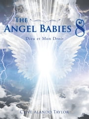The Angel Babies 8 - Dieu Et Mon Droit ebook by Clive Alando Taylor