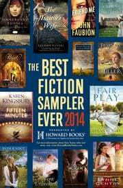 The Best Fiction Sampler Ever 2014 - Howard Books - A Free Sampling of Spring Fiction Titles ebook by Rebecca Kanner,Caryl McAdoo,Melanie Dobson,Allison Pataki,Serena B. Miller,Karen Halvorsen Schreck,Karen Kingsbury,Lynne Gentry,Betsy Duffey,Laurie Myers,Beth K. Vogt,Stephanie Landsem,John Faubion,Deeanne Gist